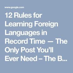 12 Rules for Learning Foreign Languages in Record Time — The Only Post You'll Ever Need Cognates, Travel General, Language Acquisition, Great Philosophers, Tim Ferriss, Grammar Rules, First Language, Language Arts, France