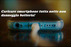UNIVERSO NOKIA: Caricare batteria smartphone tutta notte non danne...