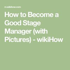 How to Become a Good Stage Manager (with Pictures) - wikiHow
