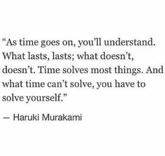What time can't solve you have to solve yourself.