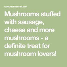 Mushrooms stuffed with sausage, cheese and more mushrooms - a definite treat for mushroom lovers!