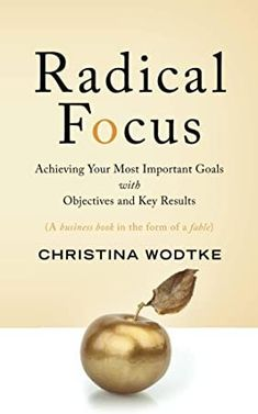 Descargar Radical Focus Achieving Your Most Important Goals with Objectives and Key Results Christina R Wodtke Marty Cagan 9780996006026 Books Ebook Got Books, Books To Read, Measurable Goals, Best Fails, Business And Economics, Business Logic, What To Read, How To Stay Motivated, Book Photography
