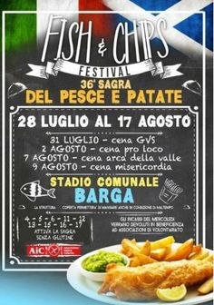 2017- Sagra del Pesce e Patate - Fish & Chips Festival, July 28-Aug. 17, 7:30 p.m.-11 p.m., in Barga (Lucca); food booths feature fish & chips and many local specialties and wines; on Aug. 4-6, Aug. 11-13, and Aug. 15-16  gluten free meals available;   9 p.m. music and dancing.