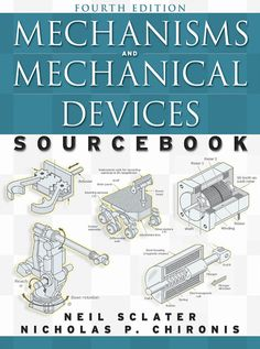 Mechanisms and mechanical devices sourcebook By Neil Sclater, Nicholas Chironis PDF Mechanical Engineering Design, Engineering Technology, Mechanical Design, Mechanical Projects, Technology Gadgets, Mobile Robot, Industrial Robots, Autocad, Free Pdf Books