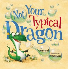 Not Your Typical Dragon by Dan Bar-el and illustrated by Tim Bowers, shortlisted for the Christie Harris Illustrated Children's Literature Prize