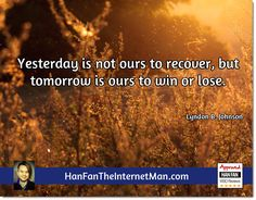 Yesterday is not...  Sign Up For Your Daily Tips, Early Bird Special, Coupons & Bonus! HERE: http://hanfanapproved.com/hfslc/getYourEarlyBirdSpecialHERE/  Check Out Our New TV Channel: http://HanFanTheInternetManTV.com  Vimeo Us: https://vimeo.com/channels/hanfantheinternetman Friend Us: https://vimeo.com/hanfantheinternetman Like us: https://www.facebook.com/HanFanTheInternetMan Follow Us: https://twitter.com/HanFanTheMan Connect with us: https://www.linkedin.com/in