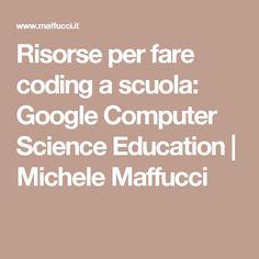 Risorse per fare coding a scuola: Google Computer Science Education | Michele Maffucci