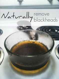 Naturally remove blackheads.......must try