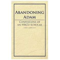 Abandoning Adam: Confessions of an Hbcu Scholar (Paperback)
