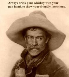 An Old Scottish Klondiker's proverb.From Old Gentleman jim.Always Drink Your Whisky with your Gun hand, it shows your friendly intentions. Scotch Whiskey, Irish Whiskey, Bourbon Whiskey, Whisky, Home Brewing Beer, Brewing Co, Crown Royal Drinks, Enjoying The Small Things, Whiskey Girl