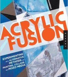 Acrylic Fusion Experimenting With Alternative Methods For Painting And Collage Pdf Books Library Land