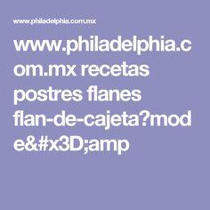 www.philadelphia.com.mx recetas postres flanes flan-de-cajeta?mode=amp
