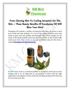 Take a look, so, you can confidently shop for this from a reputed Eucalyptus Oil Manufacturers. Prevent Acne: Acne is a common problem in youngsters and if you are also dealing with it, so, it's high time to say goodbye to them with the right application of eucalyptus oil.