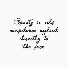 Beauty is self confidence applied directly to the face. - Inspirational Beauty Quotes with Soft Elegance Photography of Boise, Idaho. Beauty And Beast Quotes, She Quotes Beauty, Good Life Quotes, Daily Quotes, Great Quotes, Confidence Quotes, Self Confidence, You Are Beautiful Quotes, Inspirational Quotes For Women