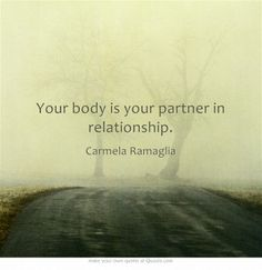 Your body is your partner in relationship.