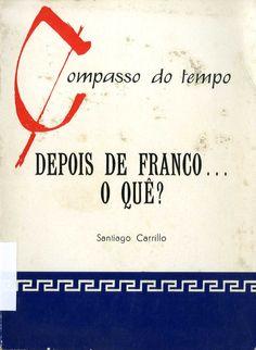 Carrillo, Santiago (1915-2012) Depois de Franco —  o quê? / Santiago Carrillo. -- Lisboa : Delfos, [¿1966?]. 164 p. ; 21 cm. -- (Compasso do tempo ; 4).