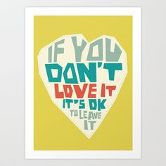 If you don't love it… A PSA for stressed creatives. Art Print by Puchu - $13.00