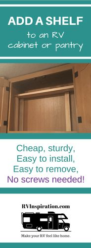 Add an extra shelf to your the cabinets to organize and create extra storage space in your RV kitchen, bathroom, or closet with this cheap, easy, removable idea.