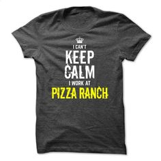 Special- I can't KEEP CALM, I work at Pizza Ranch T Shirts, Hoodies, Sweatshirts - #sweatshirts #silk shirt. CHECK PRICE => https://www.sunfrog.com/Funny/Special-I-cant-KEEP-CALM-I-work-at-Pizza-Ranch.html?id=60505
