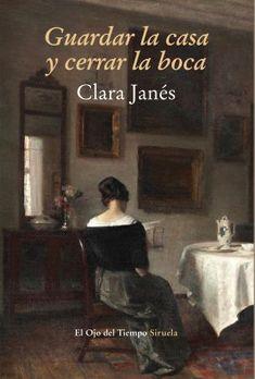 Guardar la casa y cerrar la boca. Clara Janés. Interesante recorrido por distintas culturas y periodos de la historia a través de las principales obras literarias de mujeres que encontraron en las letras la forma idónea para manifestar su sensibilidad y talento.