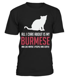 # BURMESE CAT - LIMITED EDITION .  Only available for aLIMITED TIME, so get yours TODAY!100% cotton, made right here in theU.S.A. If you buy 2 or more you will save on shipping!