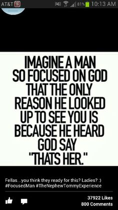 """Imagine a man so focused on God that the only reason he looked up to see you is because he heard God say, """"That's her."""" - I love that my man loves God Great Quotes, Quotes To Live By, Inspirational Quotes, Bible Quotes, Me Quotes, Godly Men Quotes, Dream Guy Quotes, Patient Quotes, Daily Quotes"""