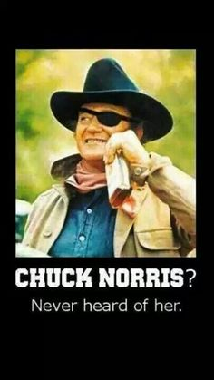 John Wayne v. Chuck Norris lol. I love the Chuck Norris jokes, but this is just too funny!!!