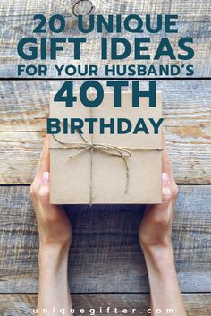 40 Gift Ideas For Your Husbands 40th Birthday