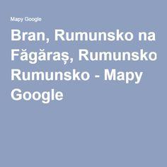 Bran, Rumunsko na Făgăraș, Rumunsko - Mapy Google