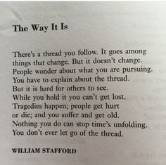The Way It Is by William Stafford ~ the thread you follow