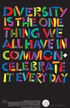 Diversity is the one thing we all have in common. Celebrate it every day.