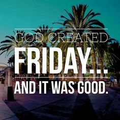 """""""God created Friday....And it was good"""" #TGIF #FriskyFriday #Fridays #weekend #quotes #Goodfriday"""