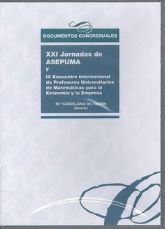 XXI Jornadas de ASEPUMA y IX Encuentro Internacional de Profesores Universitarios de Matemáticas para la Economía y la Empresa / coordinadora, María Candelaria Gil Fariña