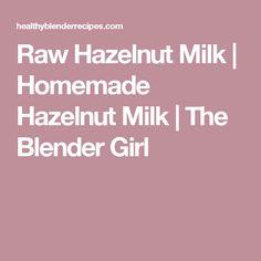 Raw Hazelnut Milk | Homemade Hazelnut Milk | The Blender Girl