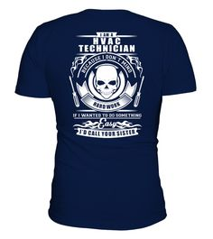 # Technician T-shirt .  Technician T-shirt , I am a HVAC Technician Because I don't mind hard work If I wanted to do something easy I'd call your sisterHOW TO ORDER:1. Select the style and color you want:2. Click Reserve it now3. Select size and quantity4. Enter shipping and billing information5. Done! Simple as that!TIPS: Buy 2 or more to save shipping cost!This is printable if you purchase only one piece. so dont worry, you will get yours.Guaranteed safe and secure checkout via:Paypal…