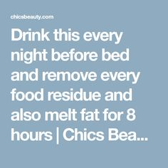 Drink this every night before bed and remove every food residue and also melt fat for 8 hours | Chics Beauty