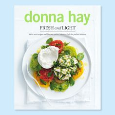 Donna Hay - Fresh and Light. I haven't been able to put this recipe book down since I received it for Christmas.