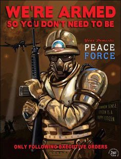 """We're armed so you don't need to be. The """"peace force."""""""