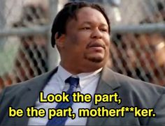 Wisdom from The Wire So True! Look the Part Be the Part - Prop Joe