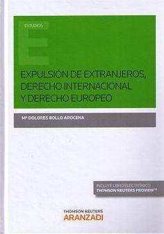 Expulsión de extranjeros, derecho internacional y derecho europeo / Ma. Dolores Bollo Arocena Cizur Menor (Navarra) : Thomson Reuters-Aranzadi, 2016