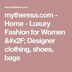 mytheresa.com -  Home - Luxury Fashion for Women / Designer clothing, shoes, bags
