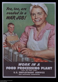 "World War II Poster, ""You, Too, Are Needed in a War Job! Work in a Food Processing Plant,"" 194"