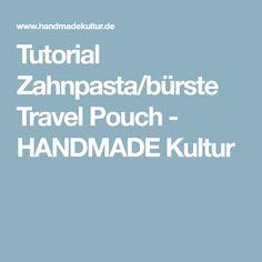 Tutorial Zahnpasta/bürste Travel Pouch - HANDMADE Kultur