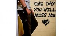 One day you will miss me  www.twitrcoverz.com