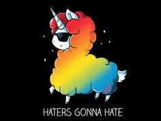 And you thought unicorns were magical… Get the Haters Gonna Hate t-shirt only at TeeTurtle!