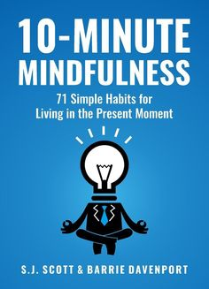 """10-Minute Mindfulness: 71 simple habits for living in the present 