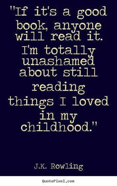 If it's a good book, anyone will read it.  I'm totally unashamed about still reading things I loved in my childhood. J.K. Rowling.