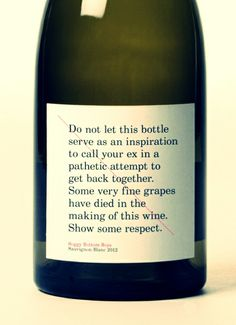 Do not let this bottle serve you as an inspiration to call your ex in a pathetic attempt to get back together. Some very fine grapes have died in the making of this wine. Show some respect. Funny Wine Ex Quote 404 Pages, Getting Back Together, In Vino Veritas, Sauvignon Blanc, Haha Funny, Funny Stuff, Funny Shit, Funny Things, That's Hilarious