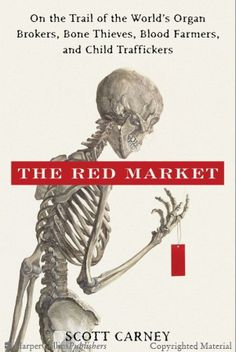 The Hardcover of the The Red Market: On the Trail of the World's Organ Brokers, Bone Thieves, Blood Farmers, and Child Traffickers by Scott Carney at Date, Books To Read, My Books, Story Books, Blood And Bone, Human Body Parts, Natural News, Human Trafficking, Great Books