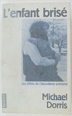 L'ENFANT BRISE. EFFETS DE L'ALCOLISME PRENATAL: Amazon.ca: MICHAEL DORRIS: Livres en français